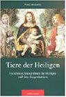 Tiere der Heiligen: Ein kleines Stundenbuch der Heiligen und ihrer Legendentiere