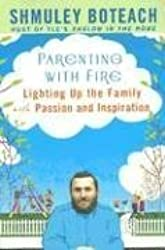 Parenting With Fire: Lighting Up the Family with Passion and Inspiration by Shmuley Boteach (2006-09-05)