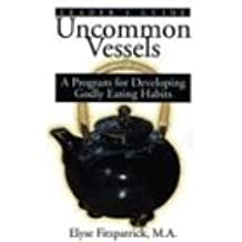 Uncommon Vessels: A Program for Developing Godly Eating Habits
