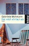 Hol mich einfach ab: Roman - Gabriele Wohmann