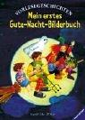 Mein erstes Gute-Nacht-Bilderbuch: Vorlesegeschichten (Vorlesegeschichten ab 2, ab 3 und ab 4 Jahren)