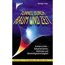 Tunnel durch Raum und Zeit: Einsteins Erbe - Schwarze Löcher, Zeitreisen und Überlichtgeschwindigkeit