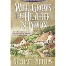 Wild Grows the Heather in Devon (Secrets of Heathersleigh Hall/Michael Phillips, 1)