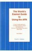 The World's Easiest Guide to Using the Apa: A User-Friendly Manual for Formatting Research Papers According to the American Psychological Association Style Guide