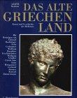Das alte Griechenland. Kunst und Geschichte der Hellenen