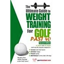 The Ultimate Guide to Weight Training for Golf Past 40 (Ultimate Guide to Weight Training: Golf Over 40)