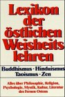 Lexikon der östlichen Weisheitslehren: Buddhismus - Hinduismus - Taoismus - Zen
