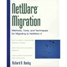 Netware Migration: Methods, Tools and Techniques for Migrating to Netware 4
