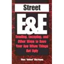 Street E & E. Evading, Escaping, and Other Ways to Save Your Ass When Things Get Ugly