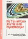 Die Transaktions-Analyse in der Psychotherapie. Eine systematische Individual- und Sozial-Psychiatrie - Eric Berne