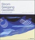 Strom - Seegang - Gezeiten: Meereskunde für Segler - Ralf Brauner, Frank-Ulrich Dentler, Andreas Kresling