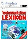 Telekommunikations Lexikon: Begriffe Und Abkurzungen Aus Mobilfunk, Amateurfunk, Flug- Und Schiffsfunk, Datenkommunikation, ISDN, Satelliten- Und
