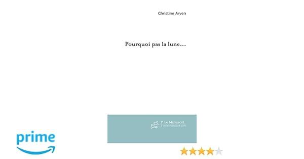 Pourquoi pas la lune... (Ecrits intimes & Témoignages) (French Edition)