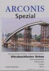 Ultrahochfester Beton.: Reactive Powder Concrete - Reaktionspulverbeton. Forschungsergebnisse, Entwicklungen, Projekte. (Arconis Spezial)