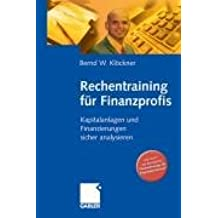 Rechentraining für Finanzprofis: Kapitalanlagen und Finanzierungen sicher analysieren