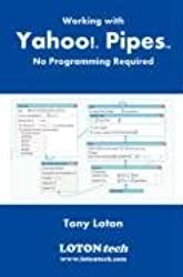 Working with Yahoo! Pipes, No Programming Required by Tony Loton (2008-02-11)