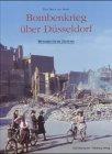 Bombenkrieg über Düsseldorf: Das Buch zur Serie der Westdeutsche Allgemeine
