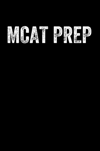 MCAT PREP: Lined Journal Notebook for Pre-Medical Students, Biology Majors Studying for Medical College Acceptance Test (MCAT) (Princeton Mcat Prep)