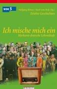 """Ich mische mich ein: Markante deutsche Lebensläufe. Zur WDR5-Sendereihe """"Erlebte Geschichten"""""""