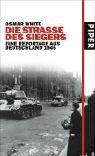 Die Straße des Siegers: Eine Reportage aus Deutschland 1945 - Osmar White