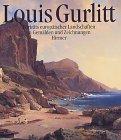 Louis Gurlitt: 1812-1897 - Porträts europäischer Landschaften in Gemälden und Zeichnungen