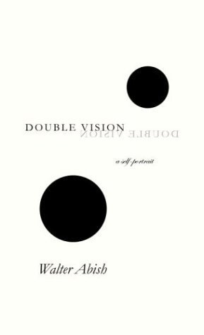 Double Vision: A Self-Portrait 1st edition by Abish, Walter (2004) Hardcover