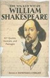 The Wicked Wit of William Shakespeare: 427 Quotes, Excerpts, and Passages