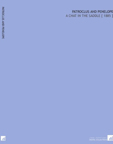 Patroclus and Penelope: A Chat in the Saddle [ 1885 ] por Theodore Ayrault Dodge