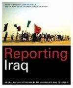 Reporting Iraq: An Oral History of the War by the Journalists who Covered It (2007-10-22)