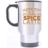Cute Funny I LOVE YOU MORE THAN A PUMPKIN SPICE LATTE Stainless Steel Travel Mug Sliver 14 Ounce Coffee/Tea Mug - Best Gift For Birthday,Christmas And New Year