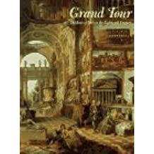 Grand Tour: Lure of Italy in the Eighteenth Century