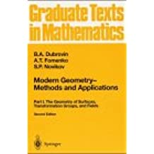 Modern Geometry - Methods and Applications: Part I: The Geometry of Surfaces, Transformation Groups, and Fields (Graduate Texts in Mathematics)