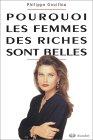 Pourquoi les femmes des riches sont belles. Programmation génétique et compétition sexuelle par Philippe Gouillou