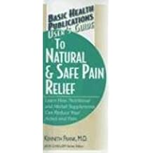 User's Guide to Natural & Safe Pain Relief (Basic Health Publications User's Guide)