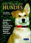 Das Wesen des Hundes. Verhaltenskunde für eine harmonische Beziehung zwischen Mensch und Hund