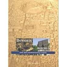 Damaskus - Aleppo: 5000 Jahre Stadtentwicklung in Syrien