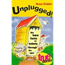 Unplugged: The Bare Facts on Toilets Through the Ages (True Stories)