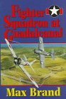 Front cover for the book Fighter Squadron at Guadalcanal by Max Brand
