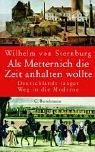 Als Metternich die Zeit anhalten wollte - Unser langer Weg in die Moderne - Wilhelm Sternburg