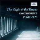 Du Fay-the Virgin & the Temple-Pomerium-Dir Blachlychants & Motets
