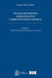 Tratado de derecho administrativo y derecho público general. Obra completa: Tratado de derecho administrativo y derecho público general. Tomo XI. Instituciones autonómicas y locales: 11