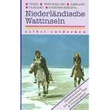 Niederländische Wattinseln selbst entdecken: Texel, Terschelling, Vlieland, Ameland, Schiermonnikoog. Reisehandbuch mit praktischen Tips und Preisangaben