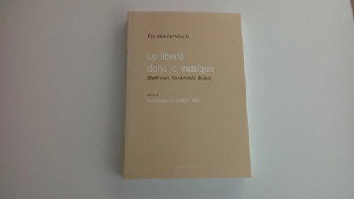 La liberté dans la musique (Beethoven, Souvtchinski, Boulez) suivi de La musique, les pieds sur terre