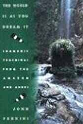 The World Is As You Dream It: Teachings from the Amazon and Andes: Shamanic Teachings from the Amazon