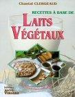 Recettes à base de laits végétaux par Chantal Clergeaud