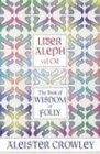 Liber Aleph Vel Cxi: The Book of Wisdom or Folly (The equinox)