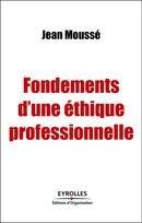 Fondements d'une éthique professionnelle par Jean Moussé