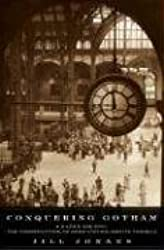 Conquering Gotham: A Gilded Age Epic: The Construction of Penn Station and ItsTunnels by Jill Jonnes (2007-04-19)
