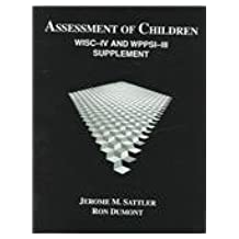 Assessment of Children: WISC-IV and WPPSI-III Supplement 1st edition by Sattler, Jerome M., Dumont, Ron (2004) Paperback