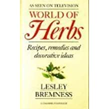 World Of Herbs: Recipes,Remedies and Decorative Ideas by Lesley Bremness (1990-01-18)